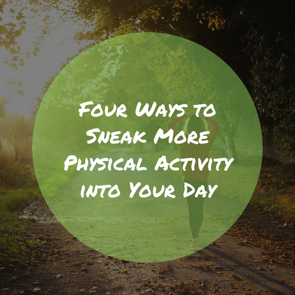 Four Ways to Sneak More Physical Activity into Your Day