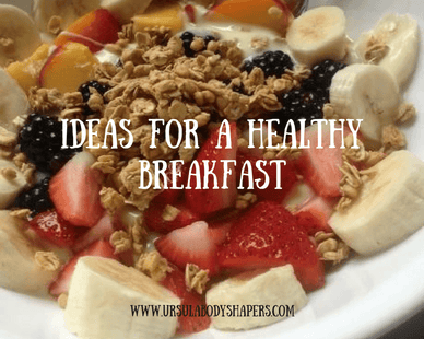 IDEAS FOR A HEALTHY BREAKFAST