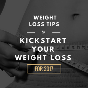Weight Loss Tips to Kickstart your Weight loss goals for 2017