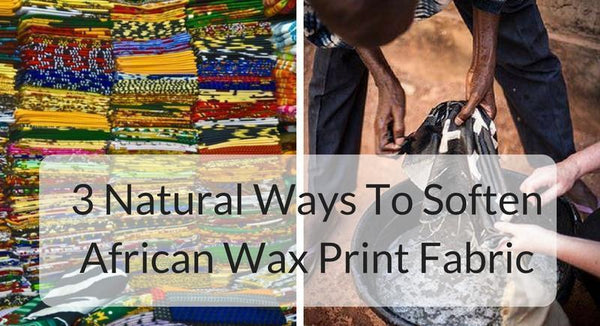 3 Natural Ways To Soften African Wax Print Fabric