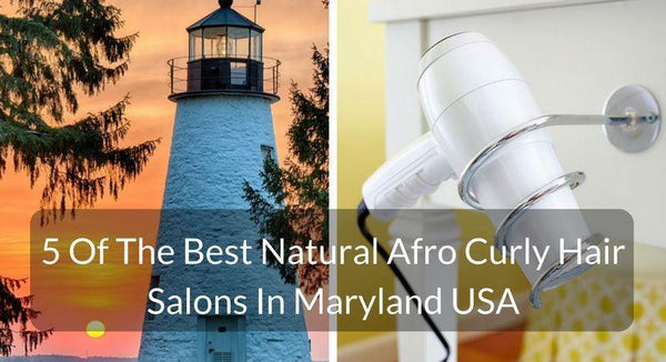 5 Of The Best Natural Afro Curly Hair Salons In Maryland USA