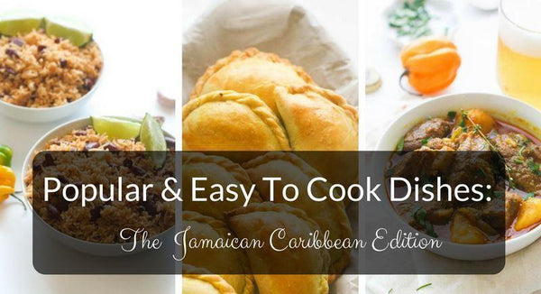 9 Caribbean Dishes To Bring A Touch of Kingston To Your Kitchen