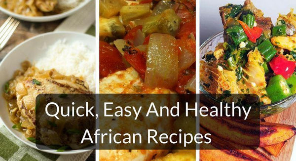 9 Quick, Easy And Healthy African Recipes