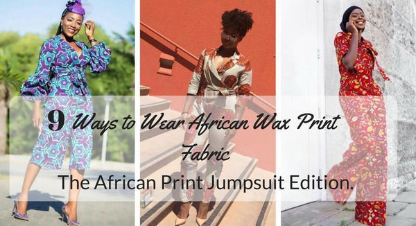 9 Ways to Wear African Wax Print Fabric: The African Print Jumpsuit Edition.