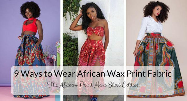 9 Ways to Wear African Wax Print Fabric: The African Print Maxi Skirt Edition