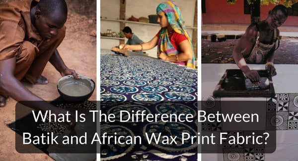 What Is The Difference Between Batik and African Wax Print Fabric?