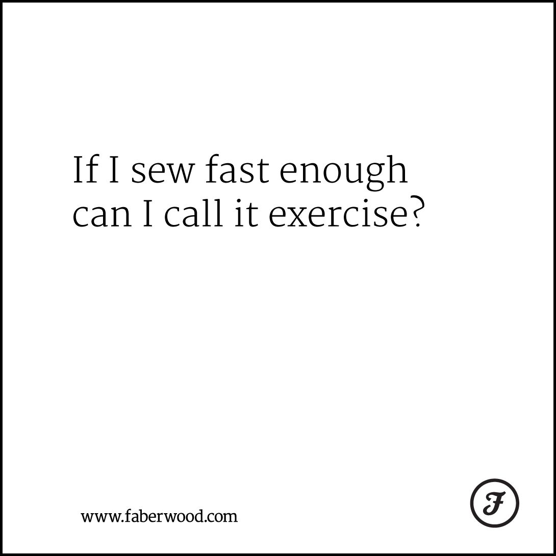 If I sew fast enough can I call it exercise?