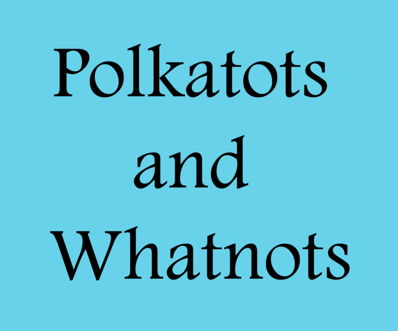 Polkatots and Whatnots