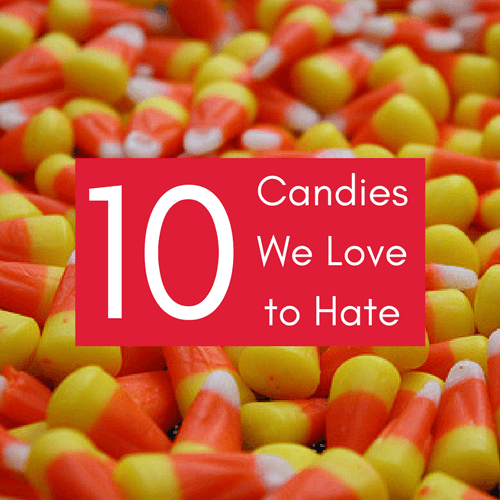 Top 10 Candies We Love To Hate