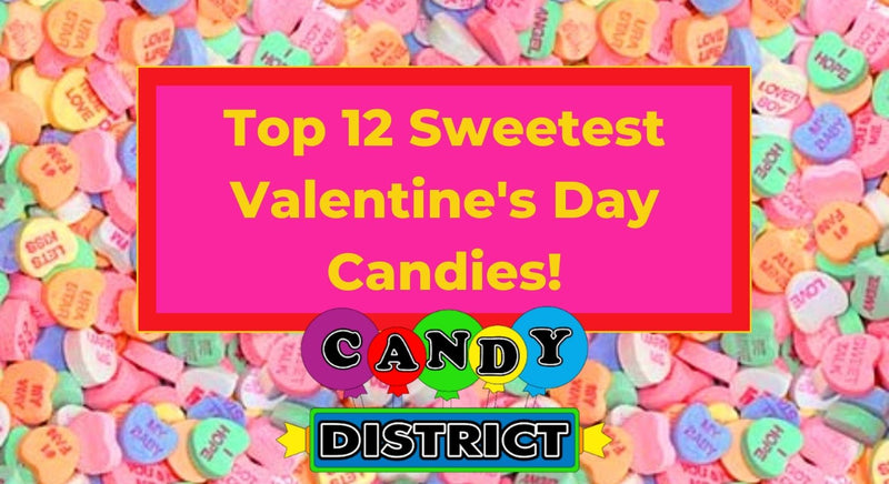 Top 12 Sweetest Valentine's Day Candies - Candy District