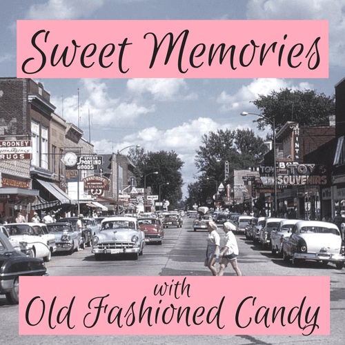 Sweet Memories with Old Fashioned Candy