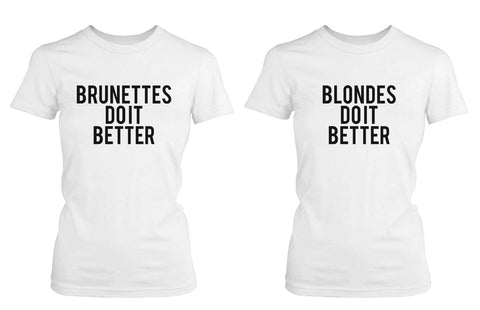 Best Friend Quote T Shirts Blondes/Brunettes Do Better Matching BFF Shirts