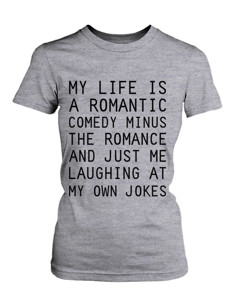 Women's Grey Cotton T-Shirt – My Life Is a Romantic Comedy Funny Graphic Tee