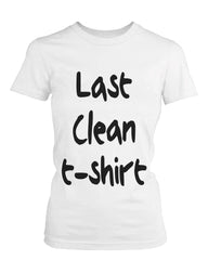 Women's White Cotton T-Shirt – Last Clean T-shirt Funny Graphic Tee