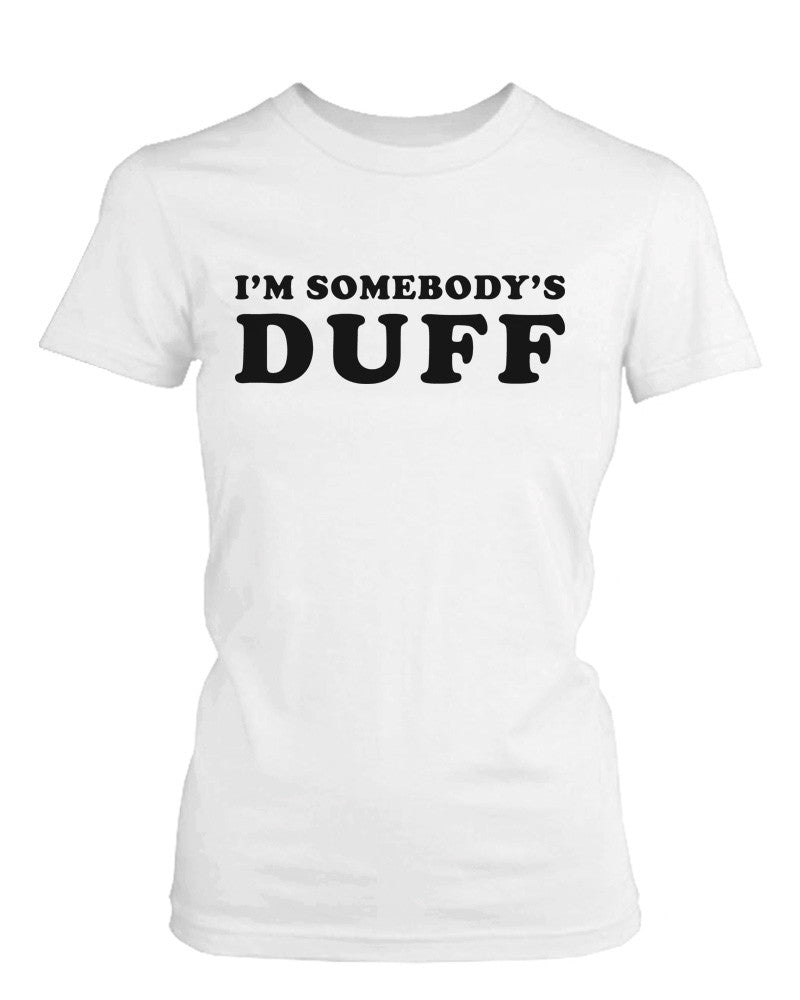 Women's Funny White Graphic T-Shirt – I'm Somebody's DUFF