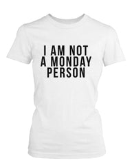 Women's Funny White Graphic Bold Statement T-Shirt – I am Not a Monday Person