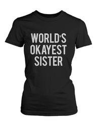 Women's Funny Black Graphic T-Shirt With Bold Statement World's Okayest Sister