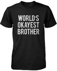 Men's Funny Black Graphic Bold Statement T-Shirt World's Okayest Brother