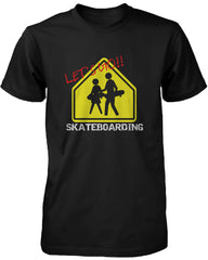 Let's Go Skateboarding Sign T-shirt Graphic Tee for Skateboarder Men's Shirt