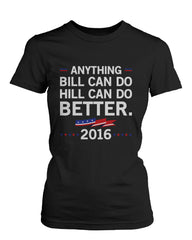 Hill Can Do Better Hillary Clinton for President 2016 Women's T-shirt Black Tee