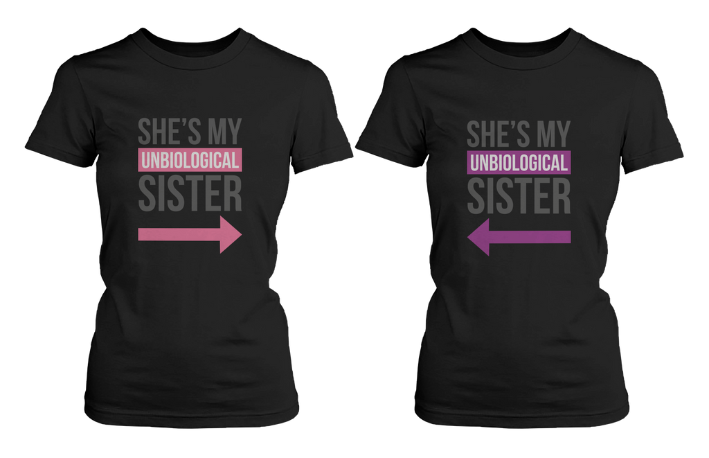 unbiological sister matching tshirts