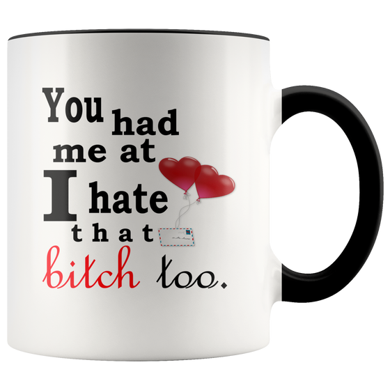 Funny You Had Me at I Hate that Bitch Too Coffee Tea Mug