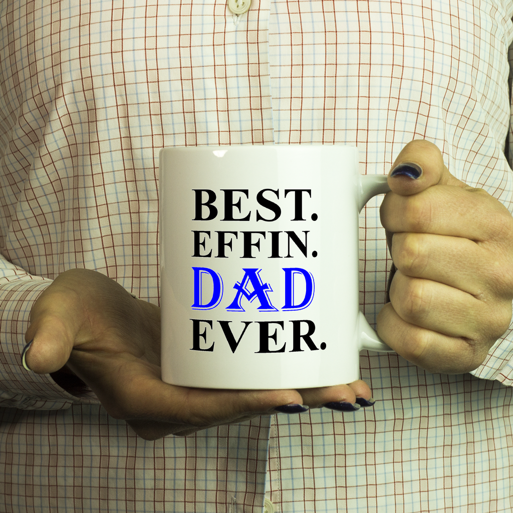 Best Effin Dad Funny Ever Quote Funny Coffee Mug 11oz Ceramic Father's Day Gift, - My Fabulous Style