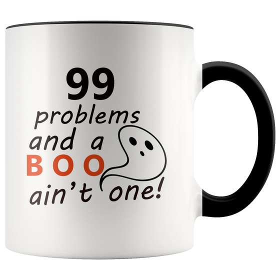 Cute 99 Problems and a Boo Aint One Halloween Coffee Mug