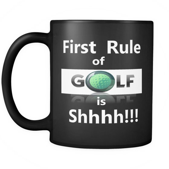 Golfer's Golf Coffee Mug 11oz. for Great Gift for Golfers Funny First Rule Golf is Shhhhh Funny Mug - My Fabulous Style