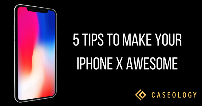 These 5 Tips Will Make your iPhone X Even More Awesome