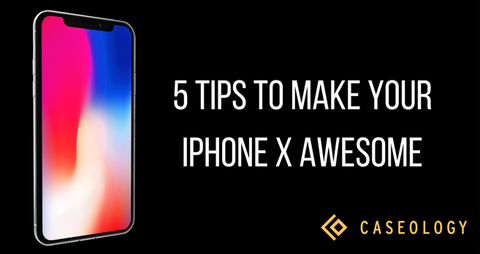 These 5 Tips Will Make your iPhone X Even More Awesome – Caseology