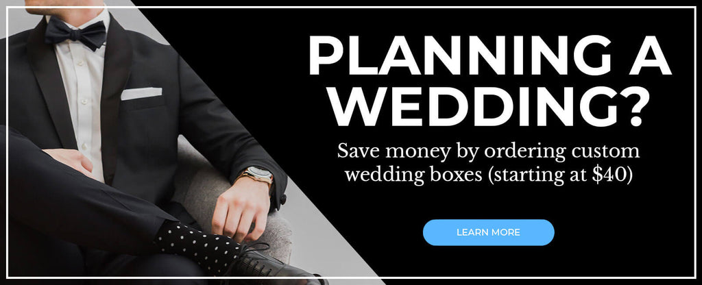 Planning A Wedding? Save money by ordering custom wedding boxes (starting at $40)