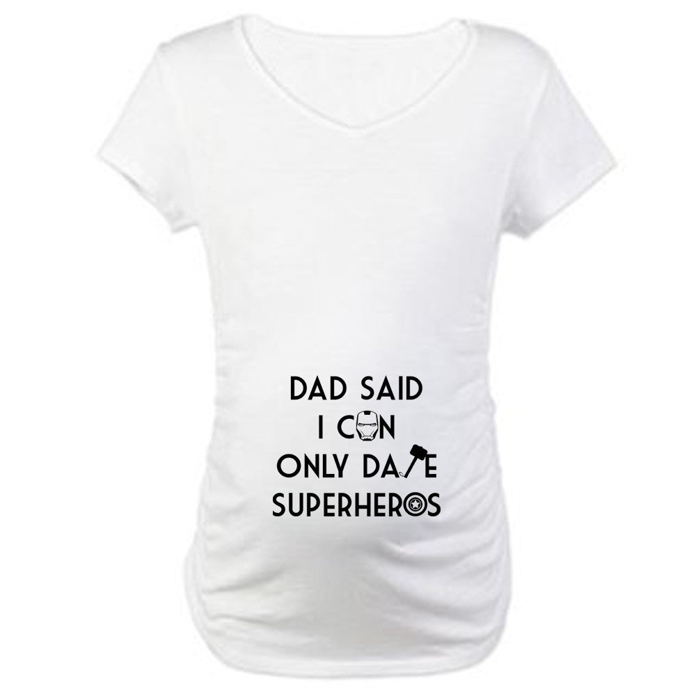 Dad Said I Can Only Date Superheros Maternity Tee