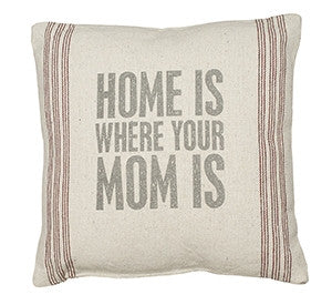 Home Is Where Your Mom Is Pillow