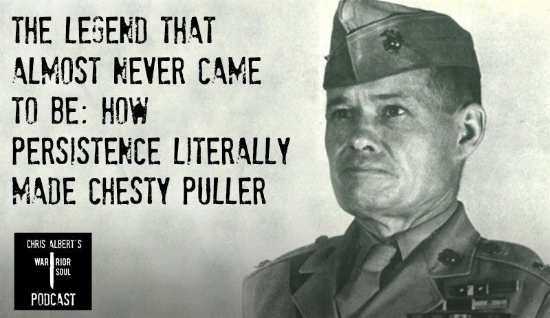 Podcast Episode 3: The Legend that Almost Never Happened - How Persistence Literally Made Chesty Puller
