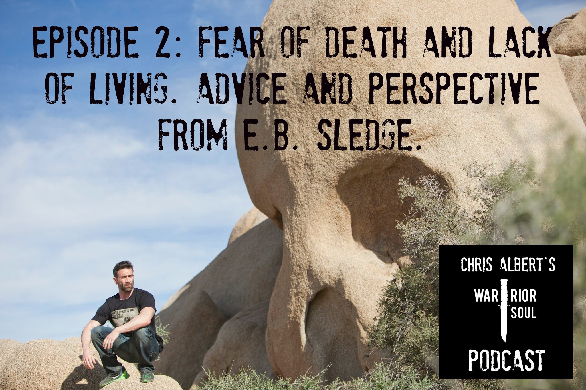 Episode 2: Fear of Death and Lack of Living. Advice and perspective from E.B. Sledge.
