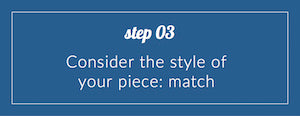 styling advice 03 - consider the style of your piece - match