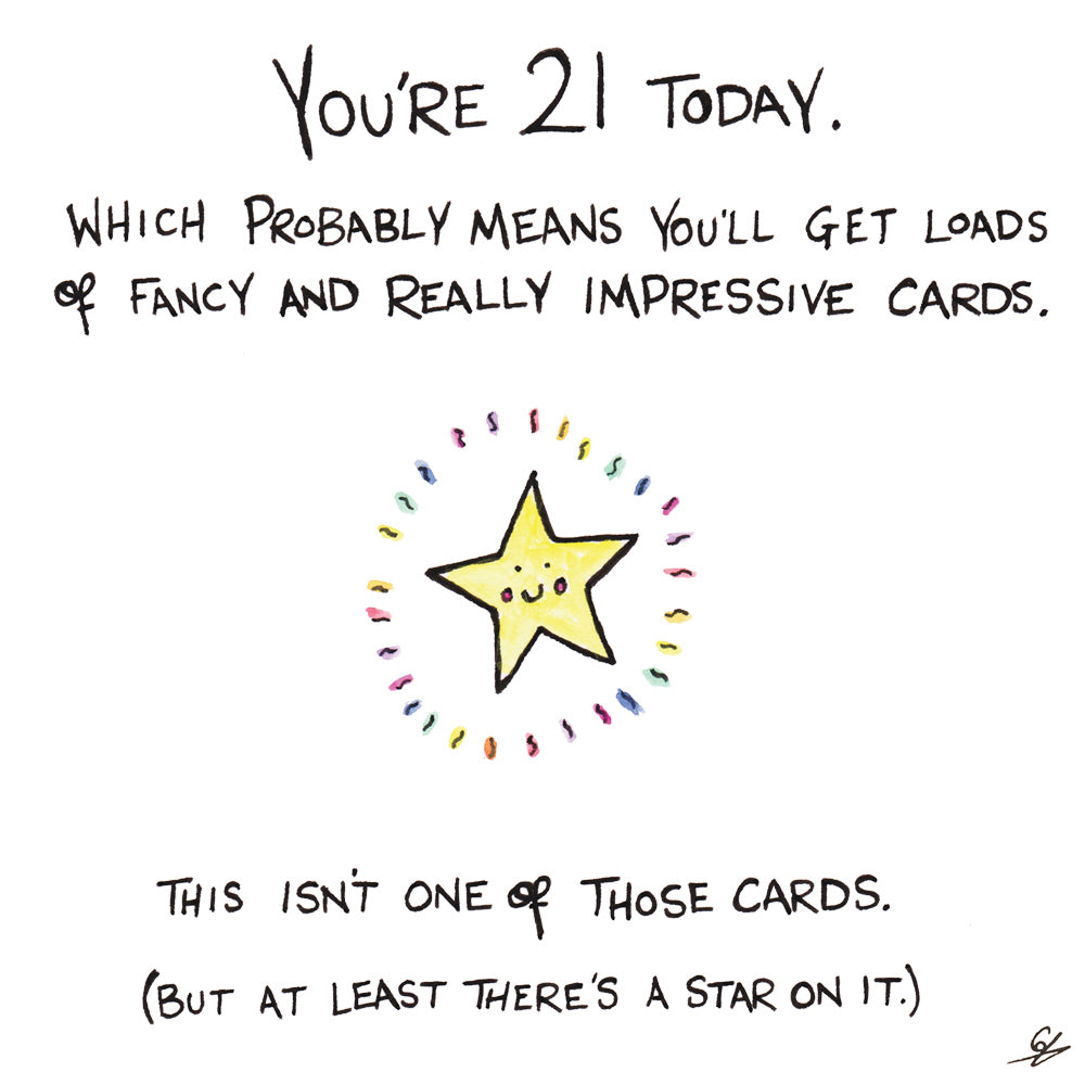 You're 21 Today. Which probably means you'll get load of fancy and really impressive cards. This isn't one of those cards. (But at least there's a star on it.)