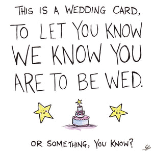 This is a wedding card, to let you know we know you are to be wed. Or something, you know?