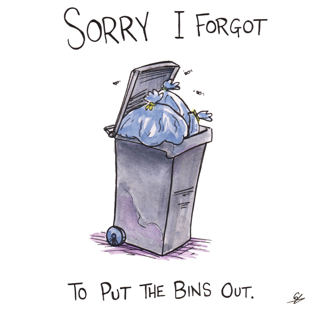 Sorry I forgot to put the bins out card.