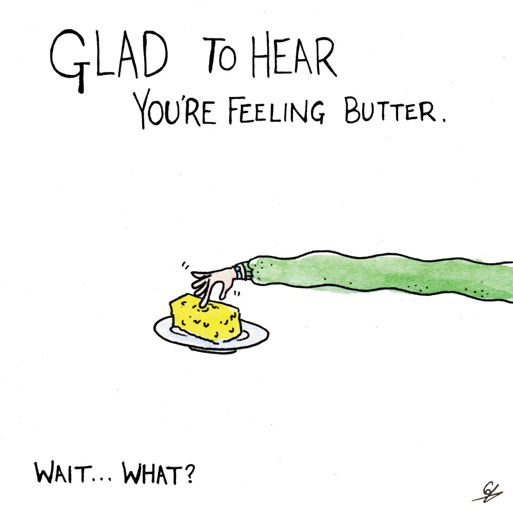 Glad to hear you're feeling Butter Greeting Card