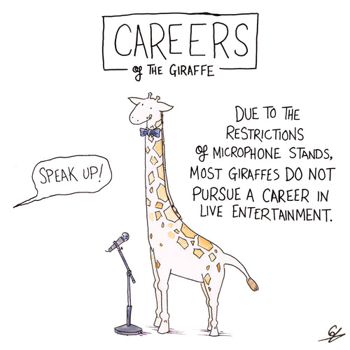 Careers of the Giraffe - Due to the restriction of microphone stands, most Giraffes do not pursue a career in live entertainment.