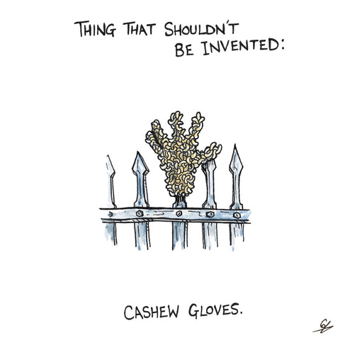 Thing that shouldn't be invented: Cashew Gloves.