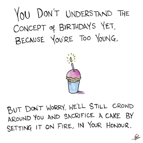 You don't understand the concept of Birthdays.