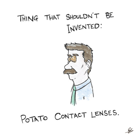 Thing that shouldn't be invented: Potato Contact Lenses.