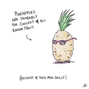 Pineapples are probably the coolest of all known fruit. (Because of their mad skillz.)