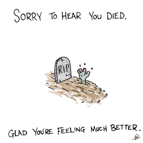 Sorry to hear you died greeting card