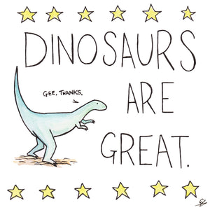 "Dinosaurs Are Great ""Gee, thanks."""
