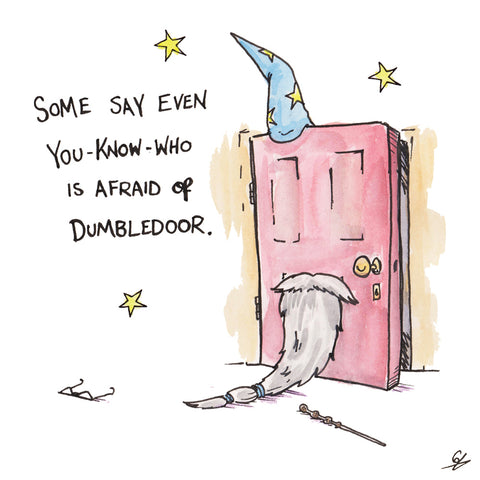 Some say even You-Know-Who is afraid of Dumbledoor.