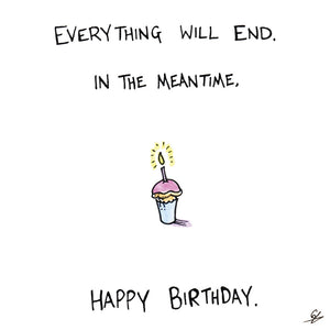 Everything Will End Birthday Card